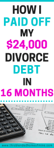 HOW I PAID MY $24,000 DIVORCE DEBT IN 16 MONTHS - This Blended Home of Mine