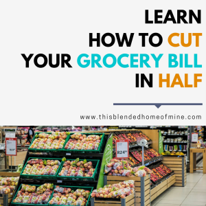 How I Slashed My Grocery Bill In Half - This Blended Home of Mine - Money Saving Hacks, Grocery Budget, Grocery on a Budget
