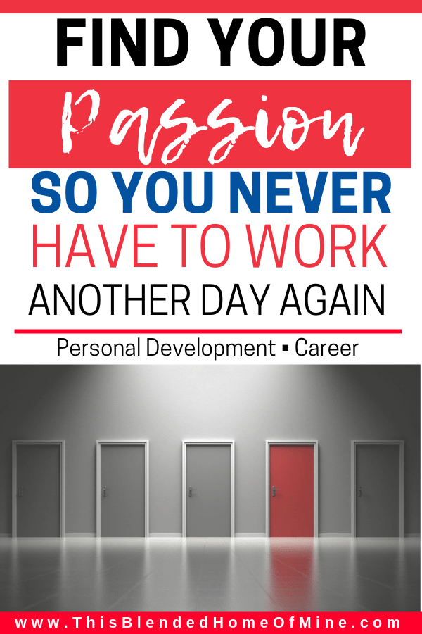 Find Your Passion and Never Work Another Day in Your Life Again - This Blended Home of Mine - Free Printable, Career, Work