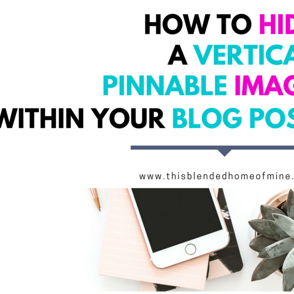 How to Hide Vertical Pinnable Images On Your Blog Post - This Blended Home of Mine - Blogging Tips, Pinterest Tips, Vertical Pins, Hide Pins
