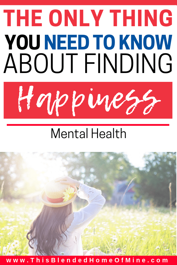 The Only Thing you Need to Know About Finding Happiness - This Blended Home of Mine - Tips on how to be happy with yourself and your life, Goals
