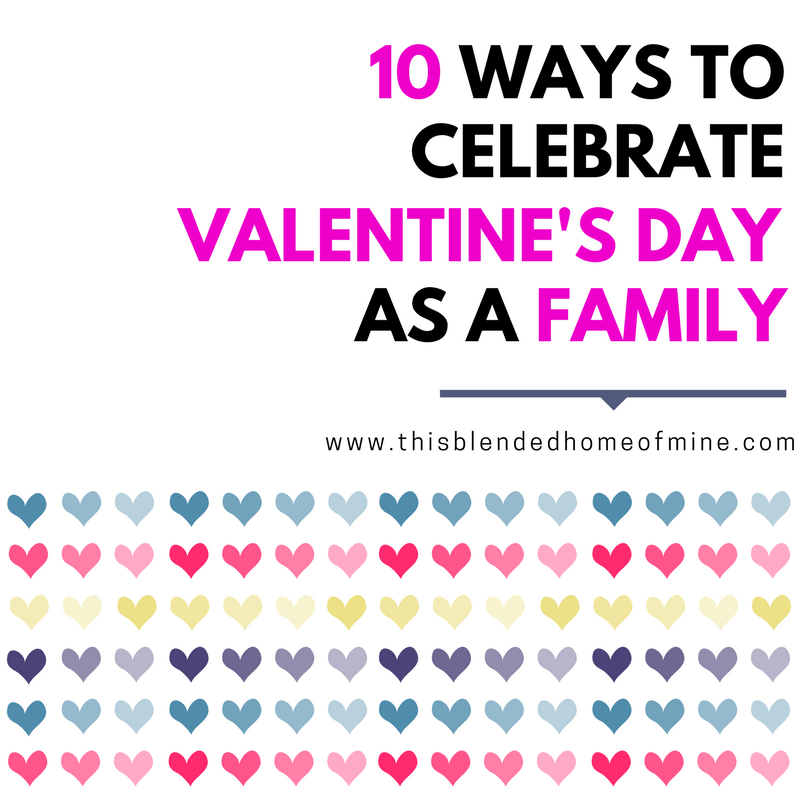 10 Ways to Celebrate Valentine's Day With the Whole Family