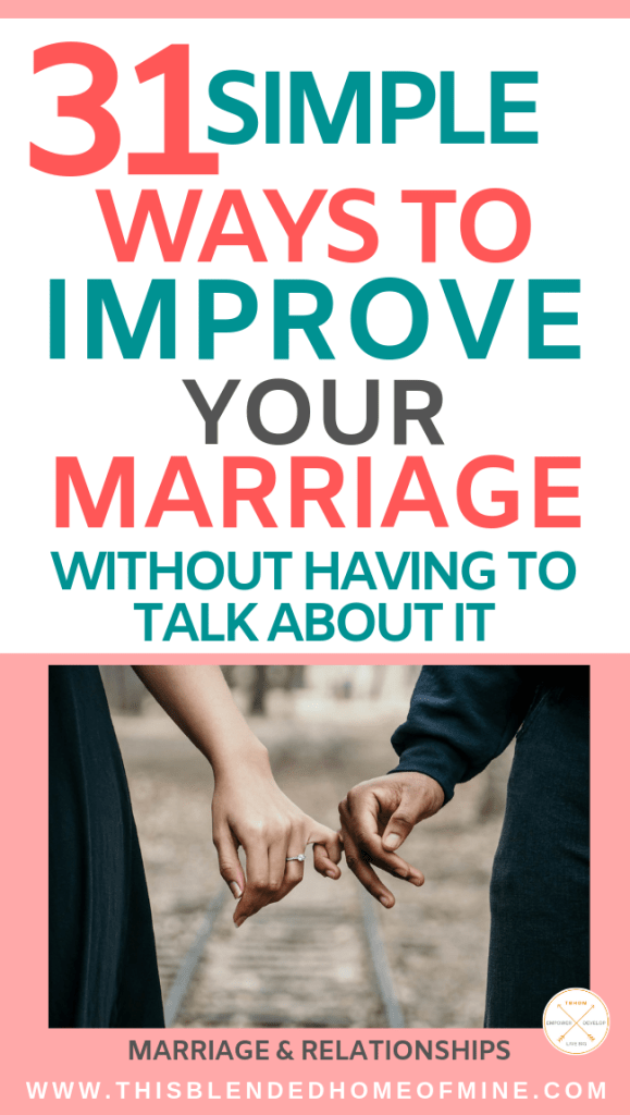 31 Simple Ways to Improve Your Marriage Without Having to Talk About It - This Blended Home of Mine - Tips on what to do and how to handle marriage problems