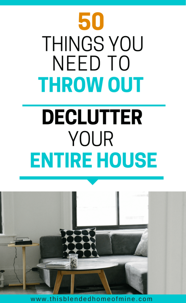 50 things to throw out - Declutter your entire house - This Blended Home of Mine | Decluttering ideas, for when you are feeling overwhelmed by the mess. These tips and list of 50 things to throw out will help you conquer the chaos and regain your space.
