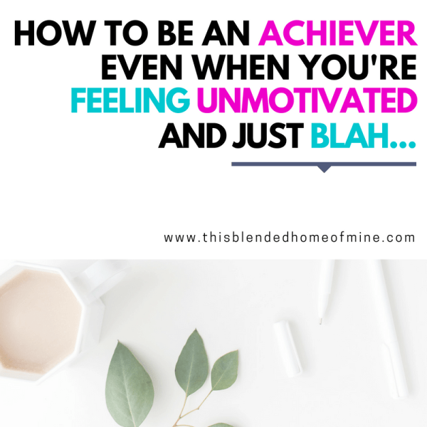 How to Get Things Done When You Are Feeling Unmotivated - This Blended Home of Mine - for days when you need get off your butt and get things done