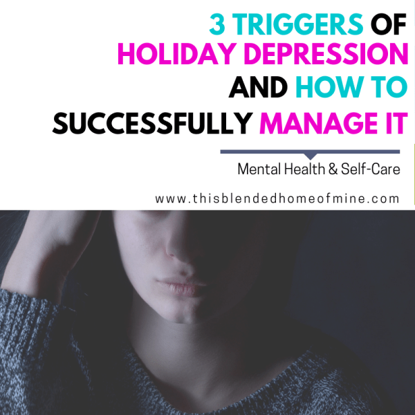 3 Triggers of Holiday Depression and How to Manage Them - This Blended Home of Mine - Mental Health, Anxiety, Depression