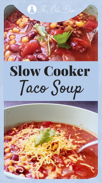 Slow Cooker Taco Soup #crockpot #slowcooker #easymeals #thisbluedress