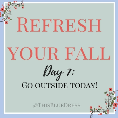 Refresh Your Fall Day 7: Go outside today!