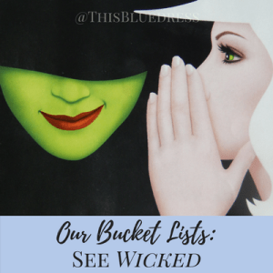 "Our Bucket Lists: See ""Wicked"""