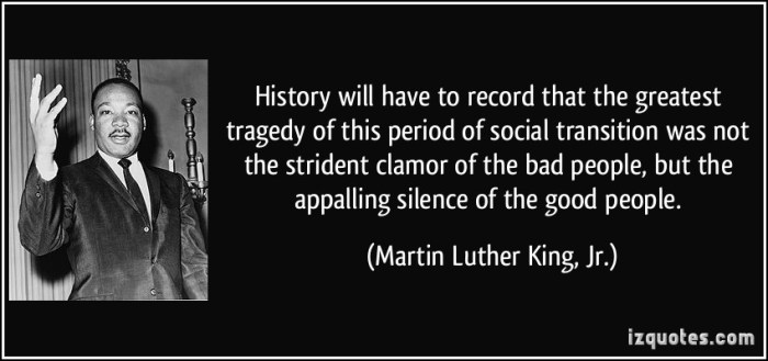 quote-history-will-have-to-record-that-the-greatest-tragedy-of-this-period-of-social-transition-was-not-martin-luther-king-jr-102465