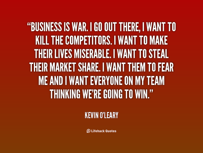 http%3A%2F%2Fquotes.lifehack.org%2Fmedia%2Fquotes%2Fquote-Kevin-OLeary-business-is-war-i-go-out-there-27729.png