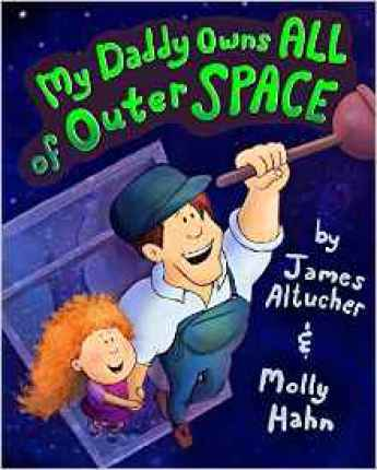 my daddy owns all of outer space by james altucher molly hahn