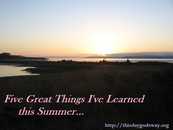 Five Great Things I've Learned This Summer