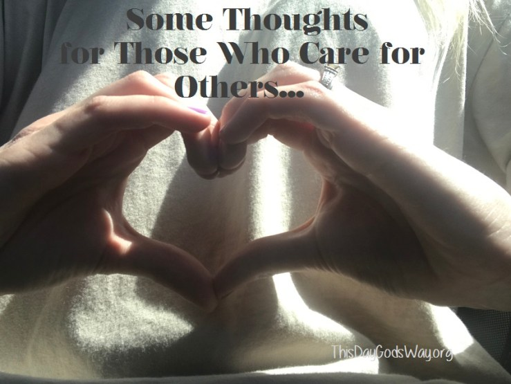 Some Thoughts for Those Who Care for Others. Ode to Aching Muscles & A Sometimes Achy Heart.