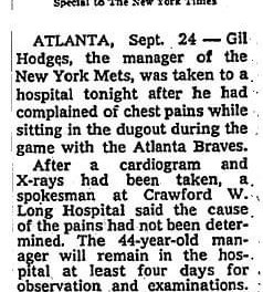 Mets manager Gil Hodges, during a game against the Braves in Atlanta, suffers a mild heart attack. The New York skipper, who will die of a massive coronary in 1972, is hospitalized until October 20, when doctors give him a clean bill of health, but warned him about the continued risks of stress and smoking.