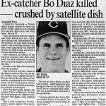 Former Phillies and Reds catcher Bo Diaz, 37, is crushed to death when a rooftop satellite dish topples over at his home in Venezuela.