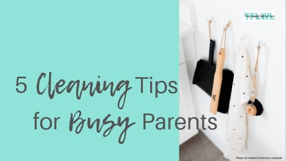 Cleaning Tips for Busy Parents