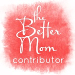 Better Mom Contributor