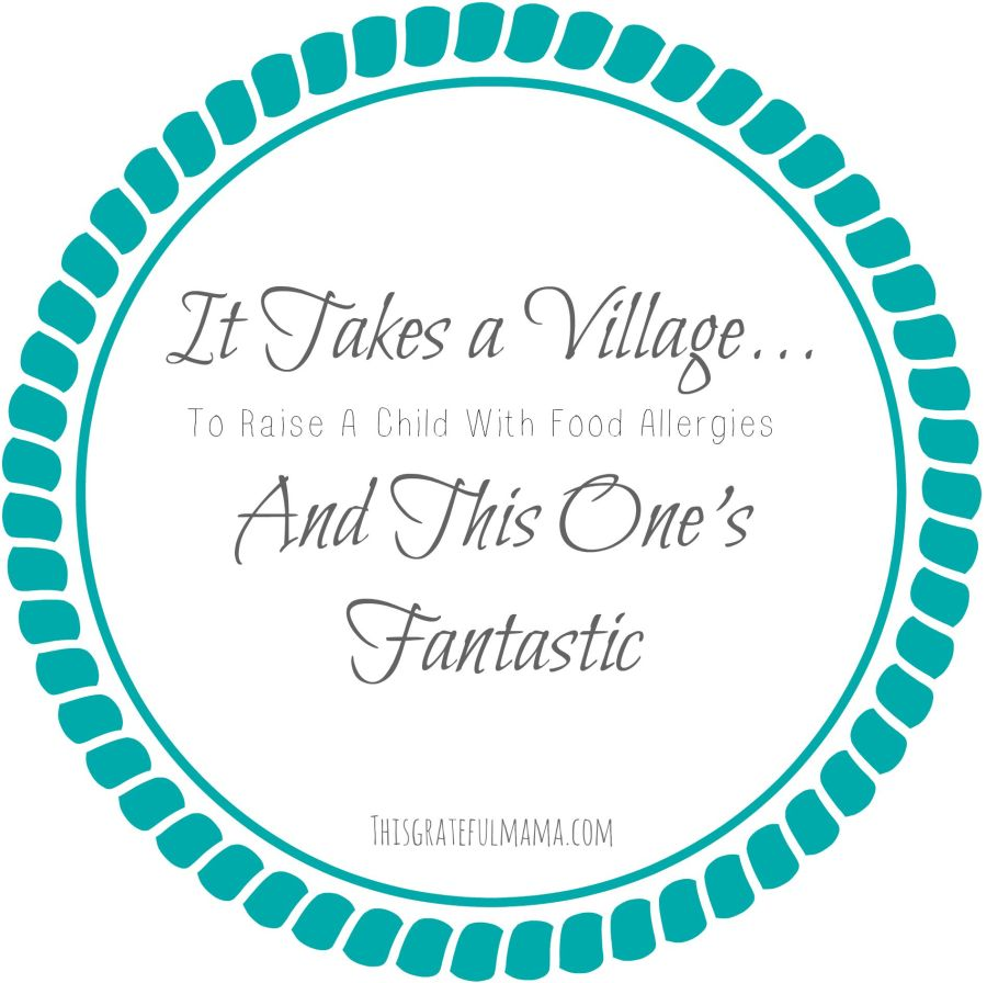 It Takes a Village To Raise A Child With Food Allergies | thisgratefulmama.com #parenting #foodallergies #thankyou