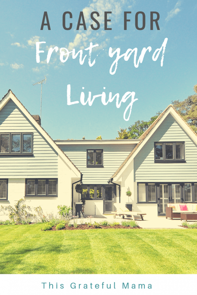 A Case For Front Yard Living | thisgratefulmama #loveyourneighbor #neighbors #love #Friends #christianliving #frontyard #frontyardpeople