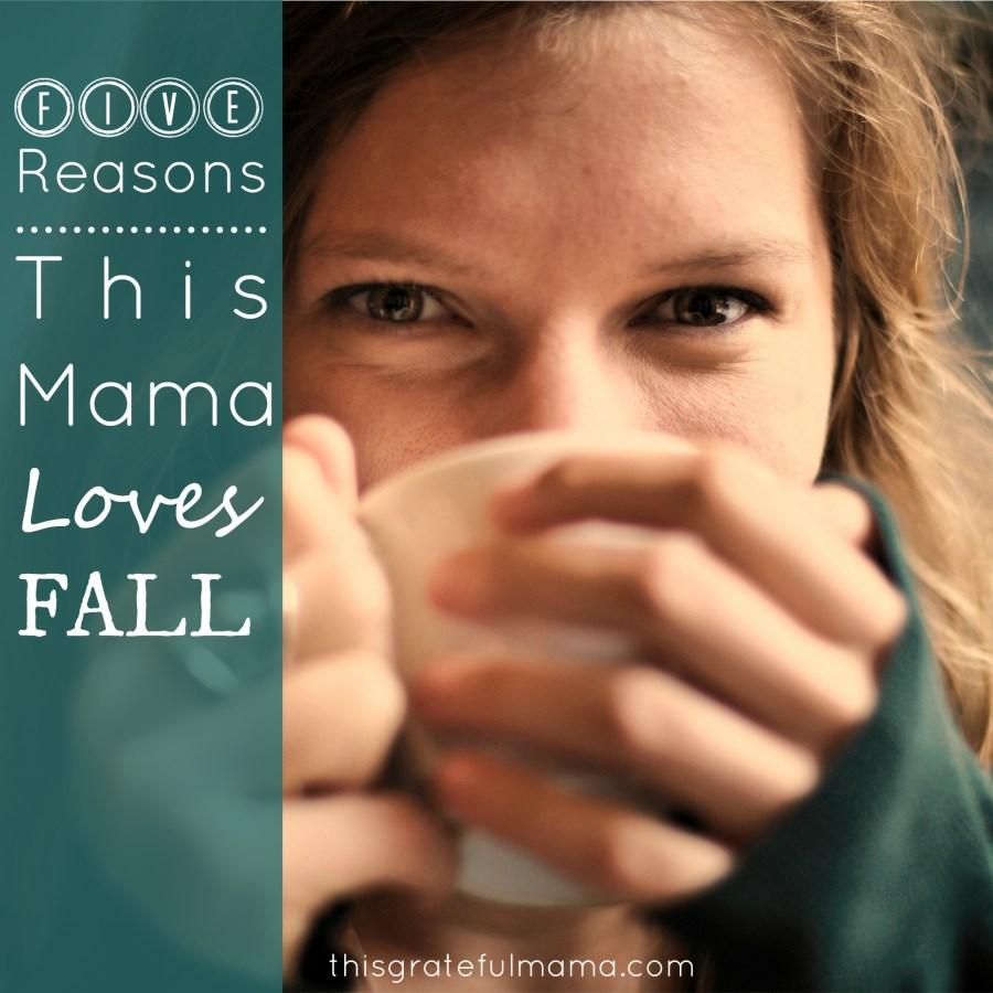 5 Reasons This Mama Loves Fall | thisgratefulmama.com