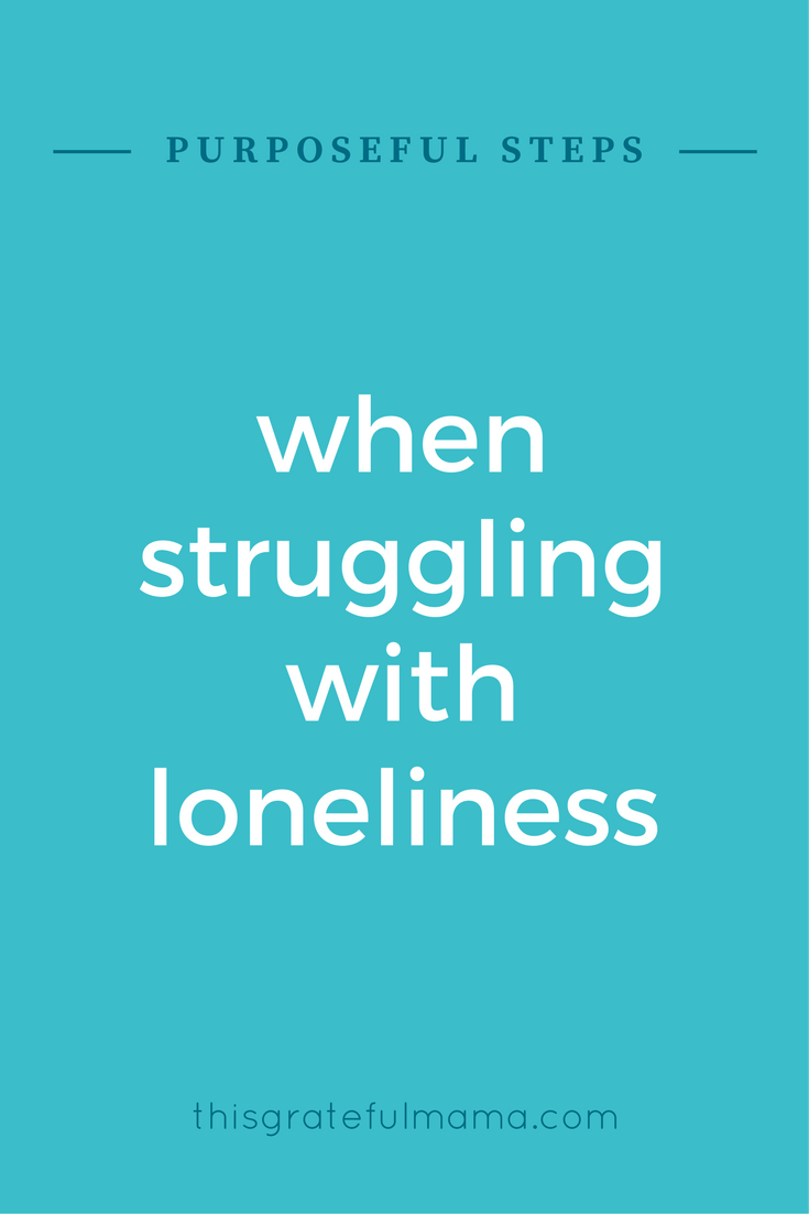 Alone In A Crowded Room - Purposeful Steps When Struggling With Loneliness   thisgratefulmama.com