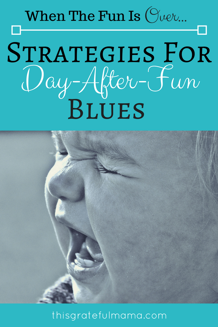 When The Fun Is Over - Strategies For Day-After-Fun Blues | thisgratefulmama.com