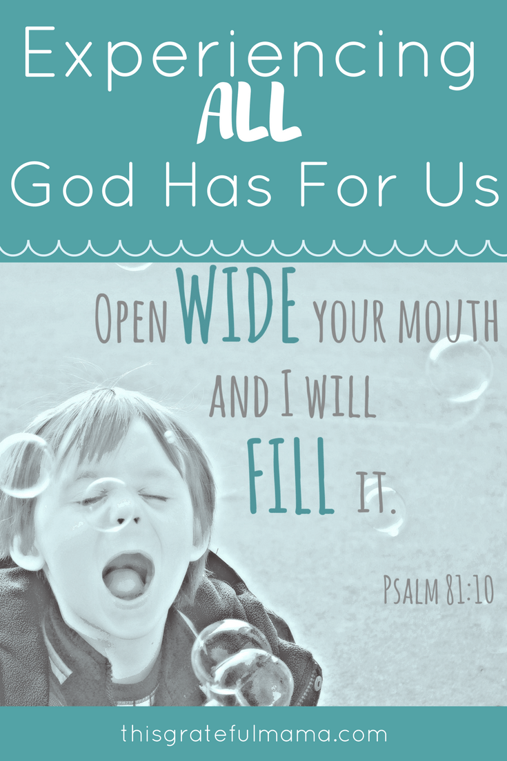 Experiencing ALL God Has For Us | thisgratefulmama.com