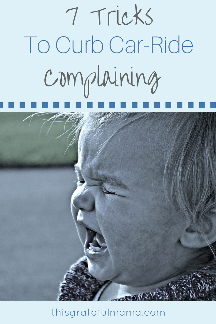 7 Tricks To Curb Car-Ride Complaining | thisgratefulmama.com