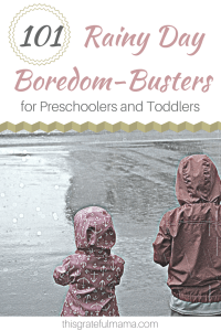 101 Rainy Day Boredom-Busters for Preschoolers and Toddlers | thisgratefulmama.com #rainyday #toddler #preschool #activity #boredombuster #thisgratefulmama #101activities #kids #children #moms