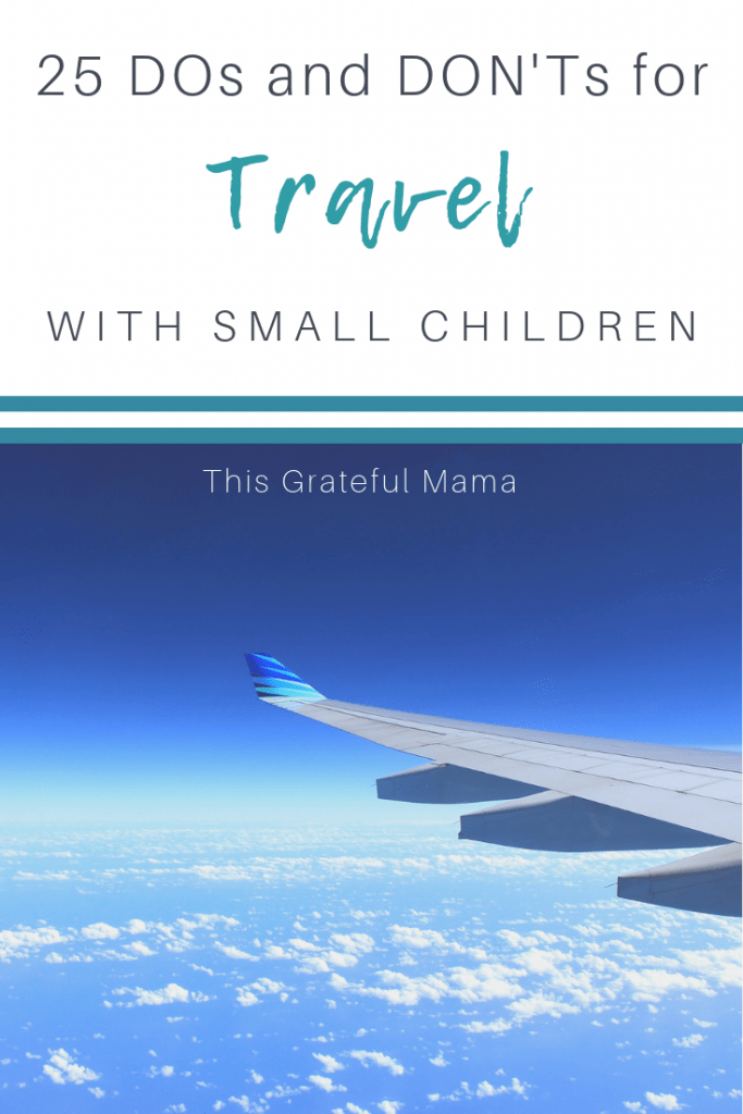 25 DOs and DONTs for Travel with Small Children | thisgratefulmama.com #travel #go #parenting #children #toddler #toddlerapproved #toddlerlife #momlife #motherhood
