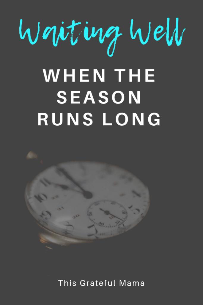 6 Ways to Wait Well When the Season Runs Long | thisgratefulmama.com #waiting #well #waitingwell #spiritualgrowth #faith #trustingGod