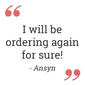 I will be ordering again for sure! – Ansyn