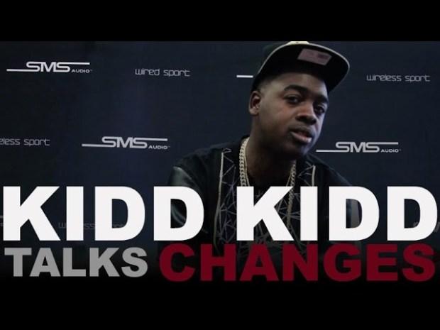 Kidd Kidd Talks 'Changes'
