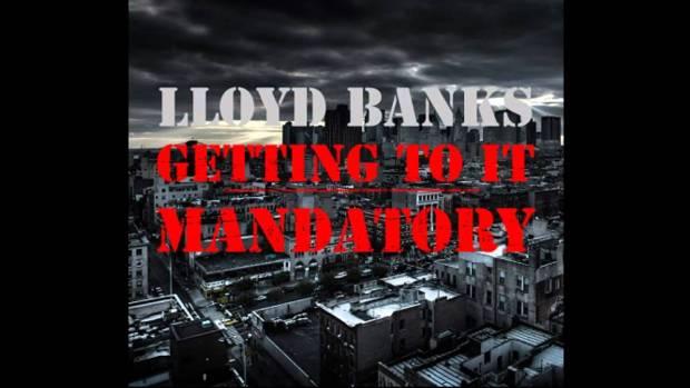 "Lloyd Banks – ""Getting To It Mandatory"""