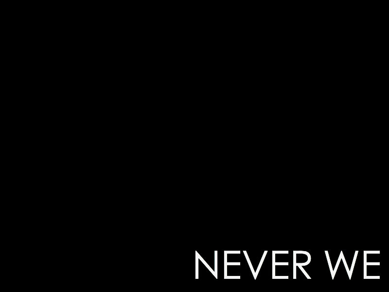 NEVER WE