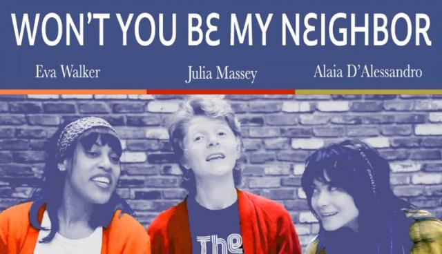 """Won't You Be My Neighbor"" by Eva Walker, Julia Massey, & Alaia D'Alessandro"