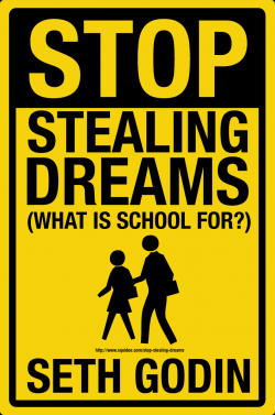 stopstealing  What is school for? You Should Read Seth Godin's FREE 97 Page Manifesto - Stop Stealing Dreams