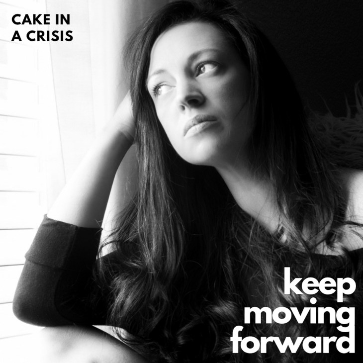 cake in a crisis keep moving forward