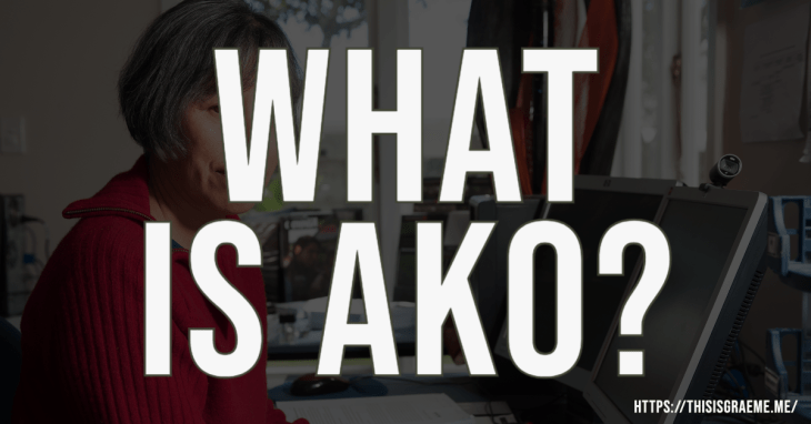 What is ako? It means both teach and learn - it's a reciprocal relationship where the educator is also learning from the student.