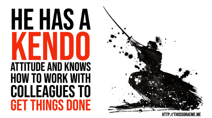 "How To Develop A ""Can-Do"" Attitude. Sorry, did I say ""Can-do""? I meant Kendo. He has a KENDO attitude and knows how to work with colleagues to get things done. Graeme Smith. Thisisgraeme"