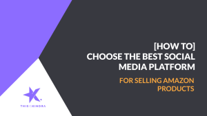 [How To] Choose the Best Social Media Platform for Selling Your Amazon Products