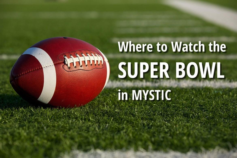 watch super bowl in mystic