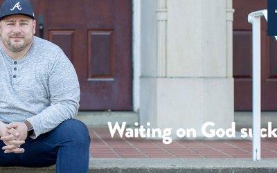 Waiting on God sucks