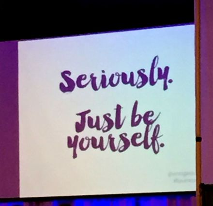 seriously. Just be yourself.