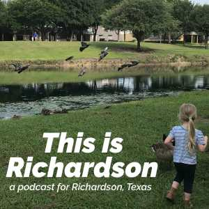 This is Richardson - a podcast for Richardson, Texas