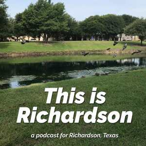 This is Richardson, a local podcast for Richardson, Texas