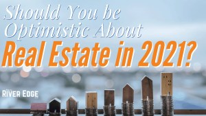 3 Reasons to Be Optimistic about River Edge Real Estate in 2021?