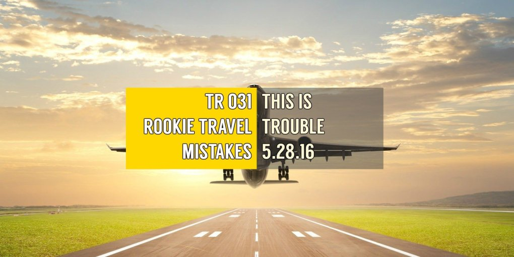 Rookie Travel Mistakes
