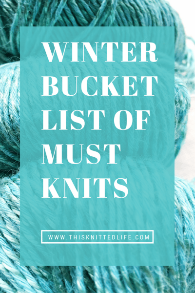 This Knitted Life's Winter Bucket List of Must Knits (2016). Get ready to get your knit on!